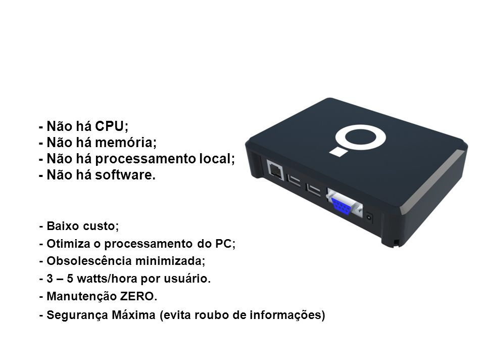 Não é um PC! - Não há CPU; - Não há memória;