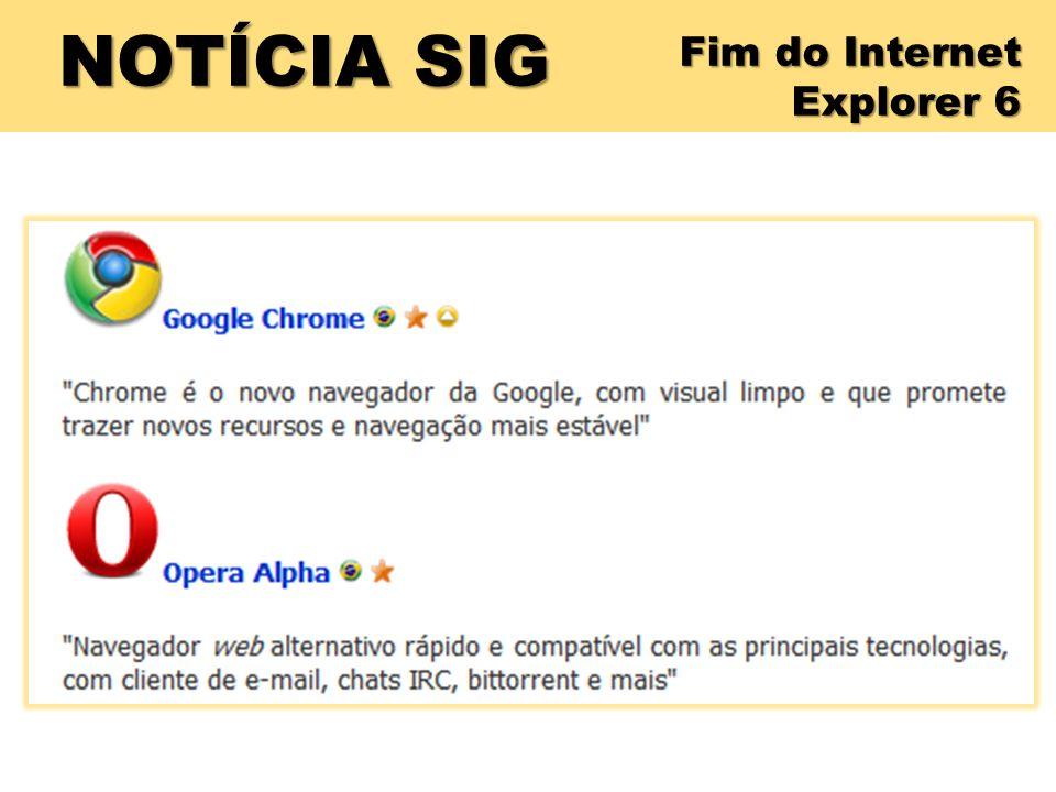 NOTÍCIA SIG Fim do Internet Explorer 6