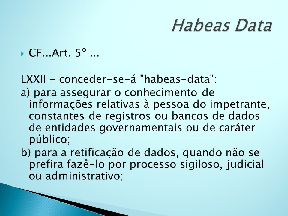 Habeas Data CF...Art. 5º ... LXXII - conceder-se-á habeas-data :