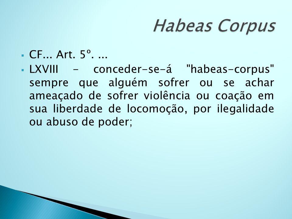 Habeas Corpus CF... Art. 5º. ...