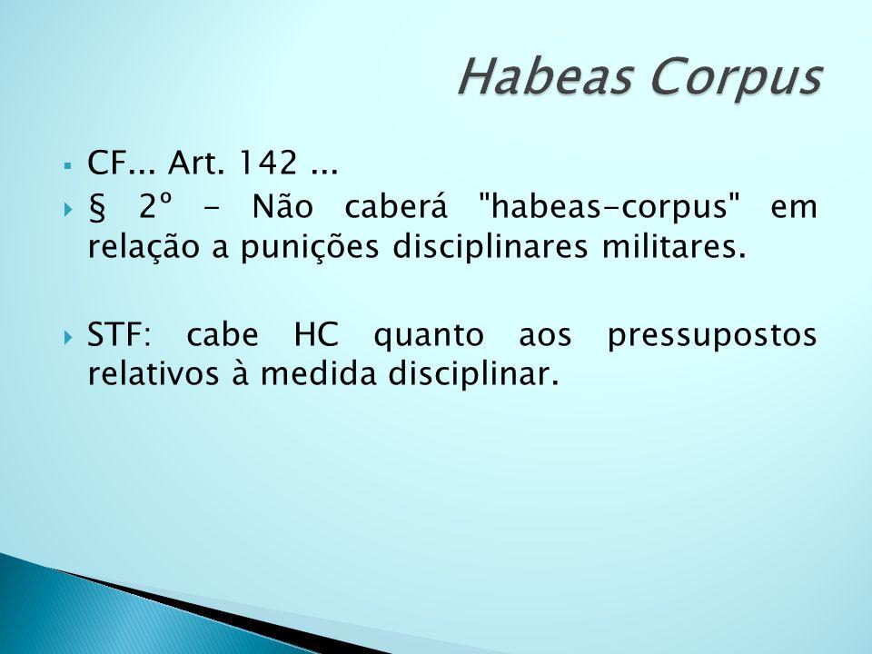 Habeas Corpus CF... Art. 142 ... § 2º - Não caberá habeas-corpus em relação a punições disciplinares militares.