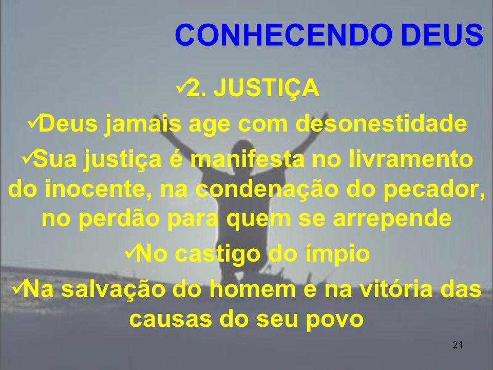 CONHECENDO DEUS 2. JUSTIÇA Deus jamais age com desonestidade