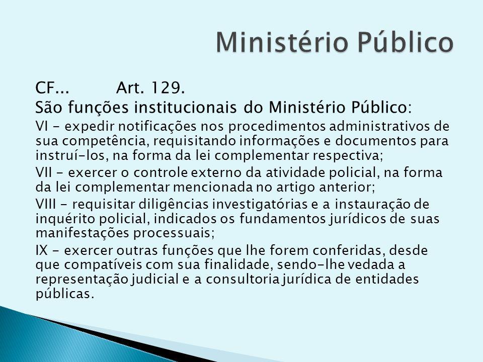Ministério Público CF... Art. 129.
