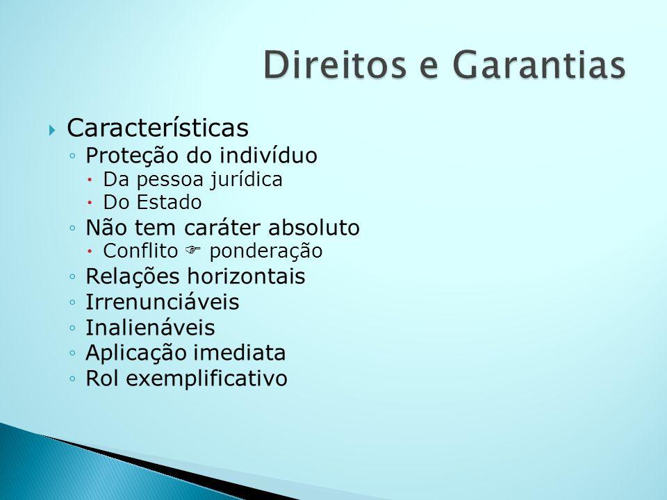Direitos e Garantias Características Proteção do indivíduo