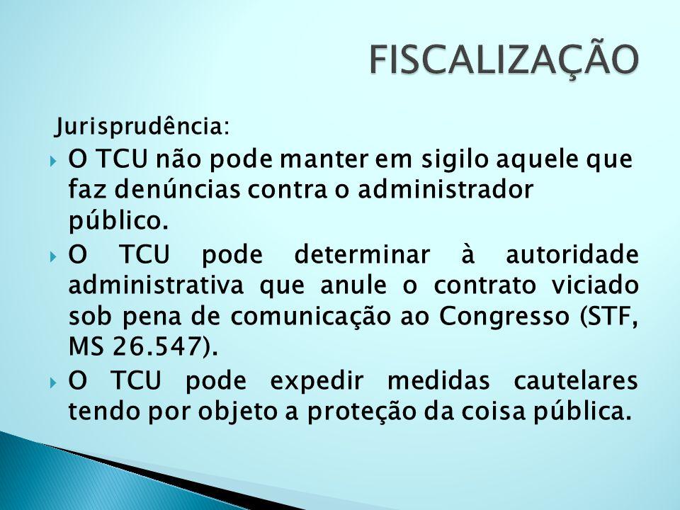 FISCALIZAÇÃO Jurisprudência: O TCU não pode manter em sigilo aquele que faz denúncias contra o administrador público.