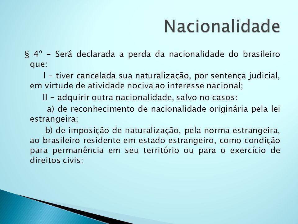 Nacionalidade§ 4º - Será declarada a perda da nacionalidade do brasileiro que: