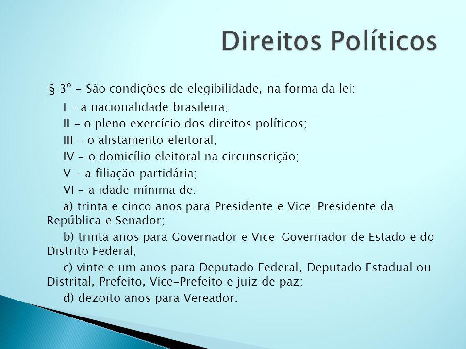 Direitos Políticos § 3º - São condições de elegibilidade, na forma da lei: I - a nacionalidade brasileira;
