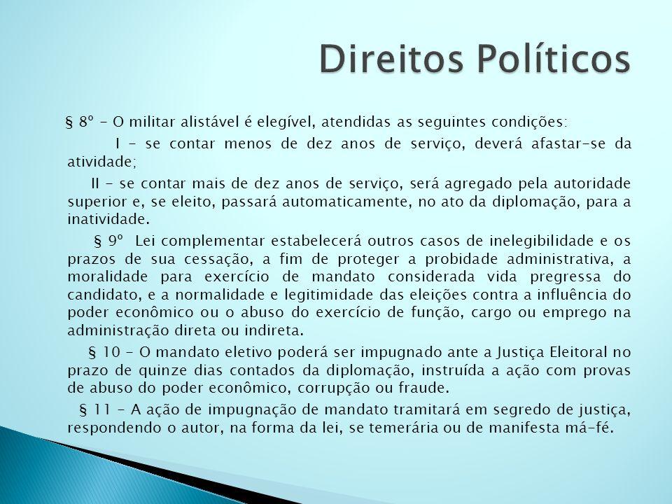 Direitos Políticos § 8º - O militar alistável é elegível, atendidas as seguintes condições: