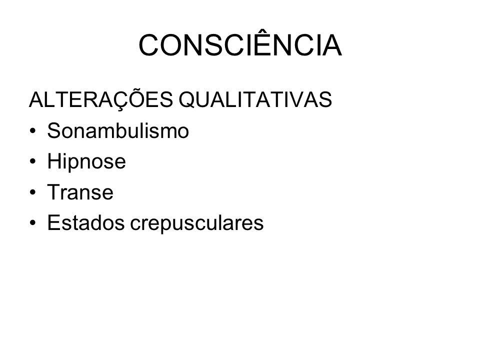 CONSCIÊNCIA ALTERAÇÕES QUALITATIVAS Sonambulismo Hipnose Transe