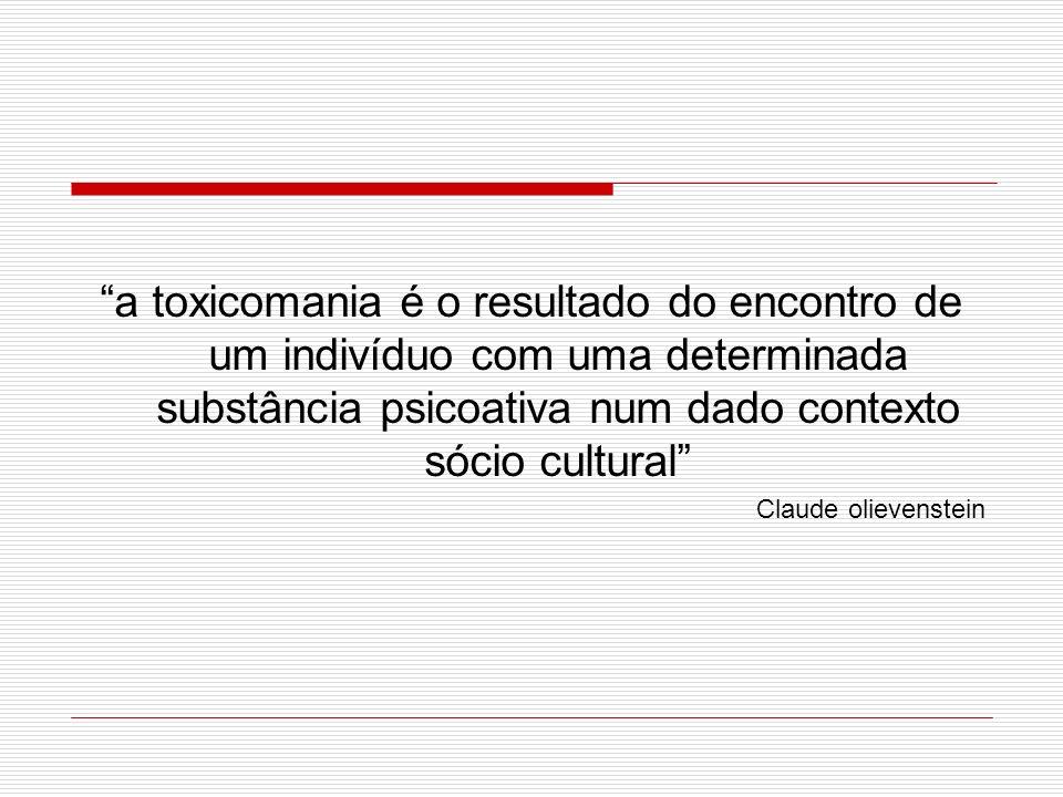 a toxicomania é o resultado do encontro de um indivíduo com uma determinada substância psicoativa num dado contexto sócio cultural