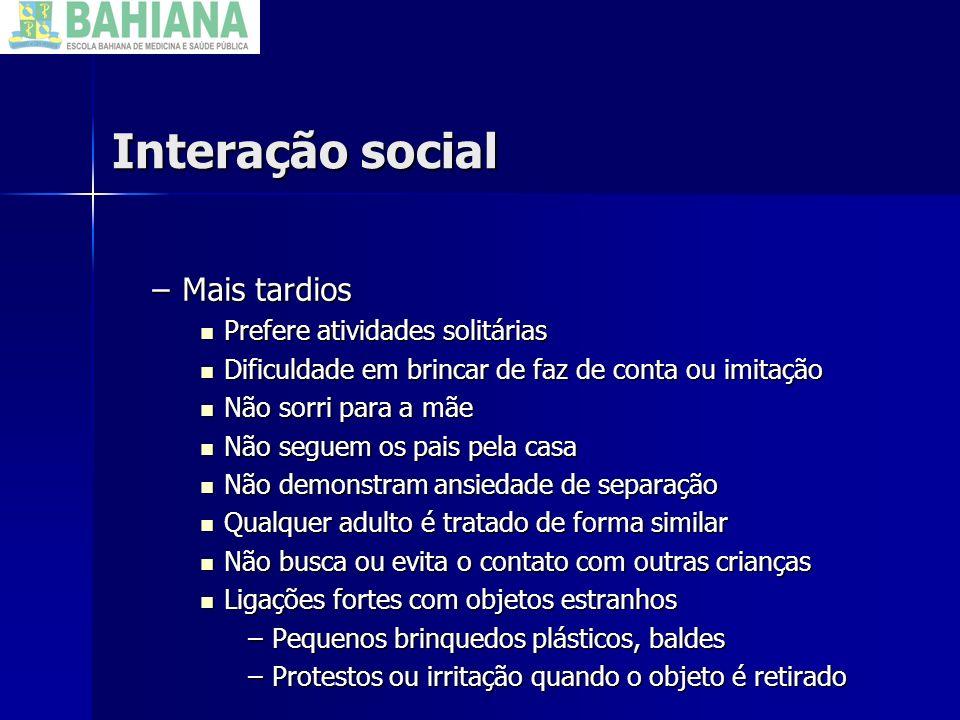 Interação social Mais tardios Prefere atividades solitárias