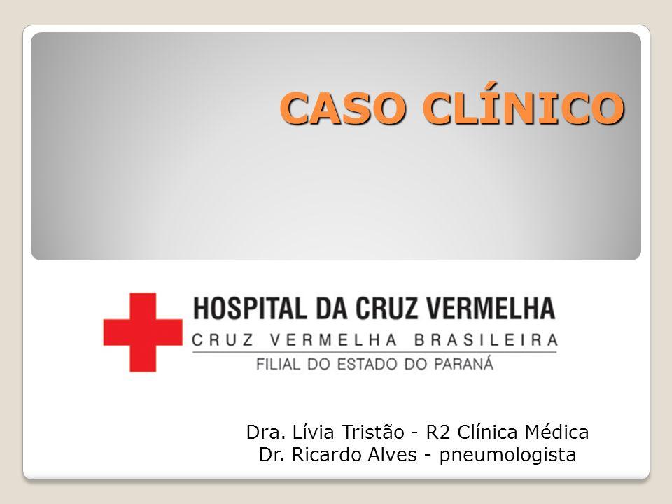 CASO CLÍNICO Dra. Lívia Tristão - R2 Clínica Médica