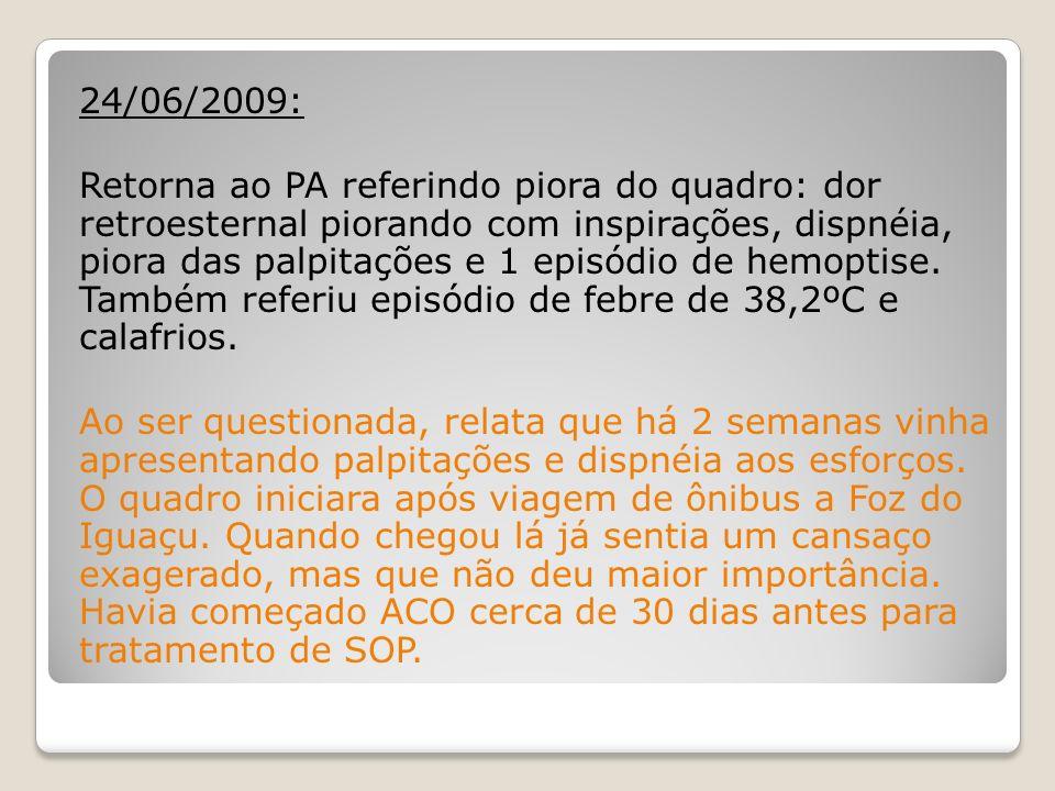24/06/2009: Retorna ao PA referindo piora do quadro: dor retroesternal piorando com inspirações, dispnéia, piora das palpitações e 1 episódio de hemoptise.