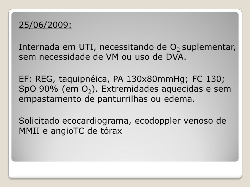 25/06/2009: Internada em UTI, necessitando de O2 suplementar, sem necessidade de VM ou uso de DVA.
