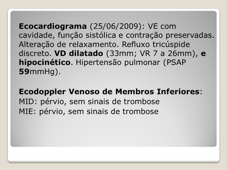 Ecocardiograma (25/06/2009): VE com cavidade, função sistólica e contração preservadas.