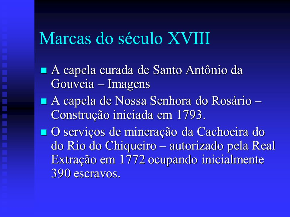 Marcas do século XVIII A capela curada de Santo Antônio da Gouveia – Imagens. A capela de Nossa Senhora do Rosário – Construção iniciada em 1793.