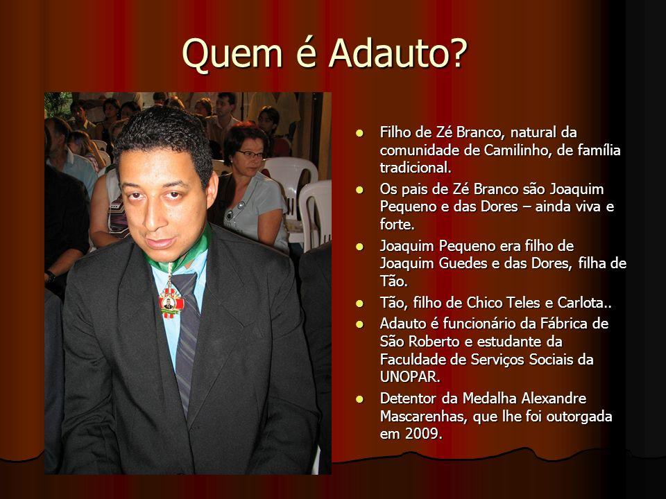 Quem é Adauto Filho de Zé Branco, natural da comunidade de Camilinho, de família tradicional.