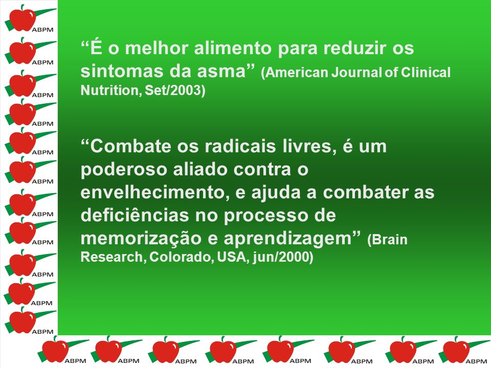 É o melhor alimento para reduzir os sintomas da asma (American Journal of Clinical Nutrition, Set/2003)