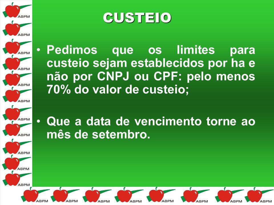 CUSTEIO Pedimos que os limites para custeio sejam establecidos por ha e não por CNPJ ou CPF: pelo menos 70% do valor de custeio;