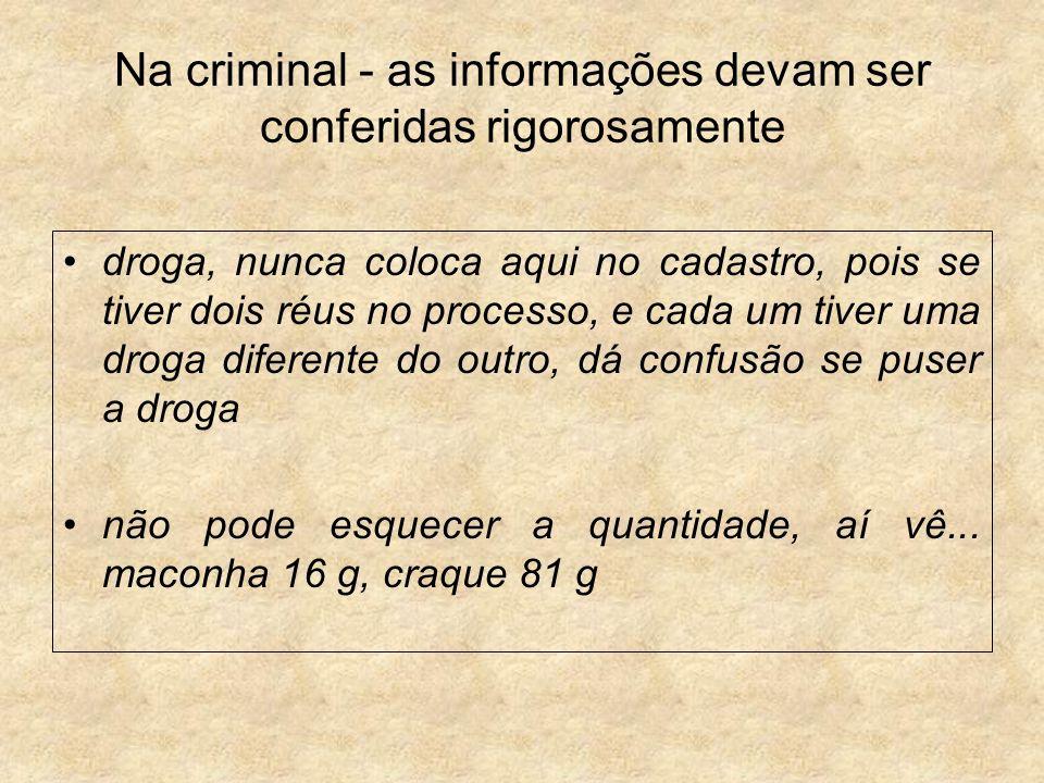 Na criminal - as informações devam ser conferidas rigorosamente