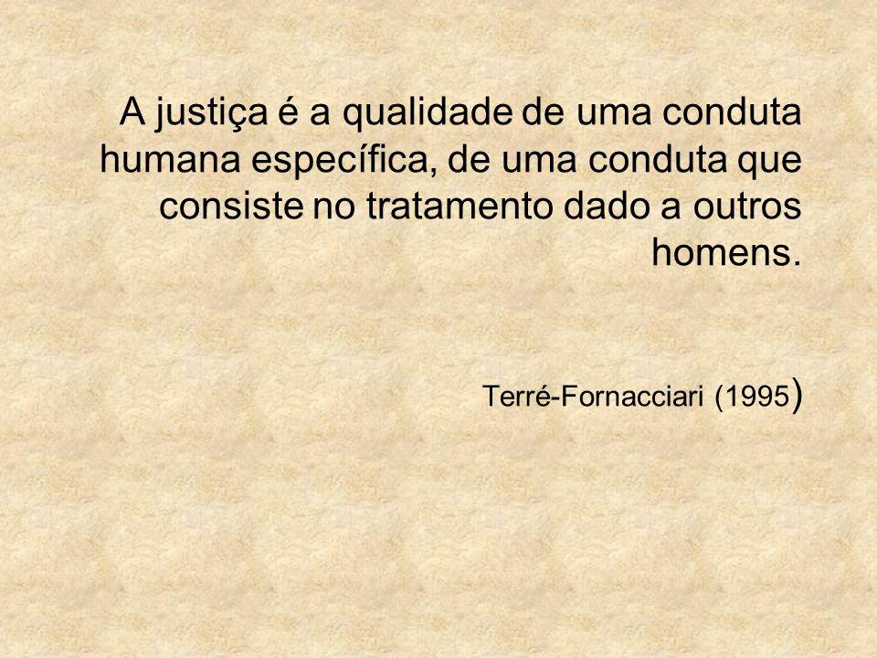 A justiça é a qualidade de uma conduta humana específica, de uma conduta que consiste no tratamento dado a outros homens.