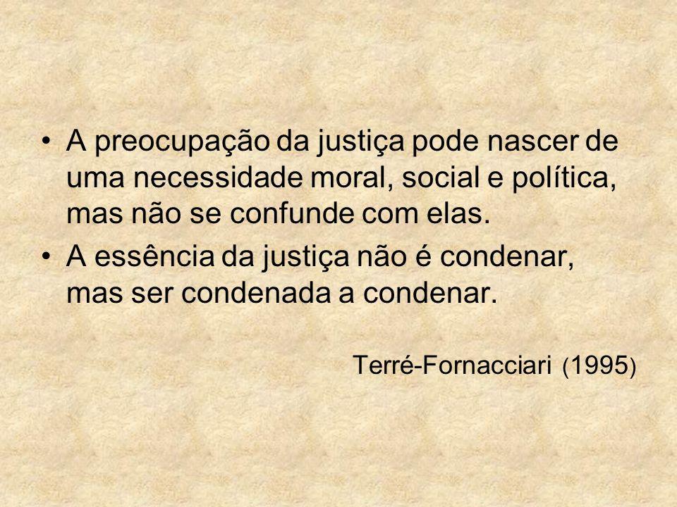 A essência da justiça não é condenar, mas ser condenada a condenar.