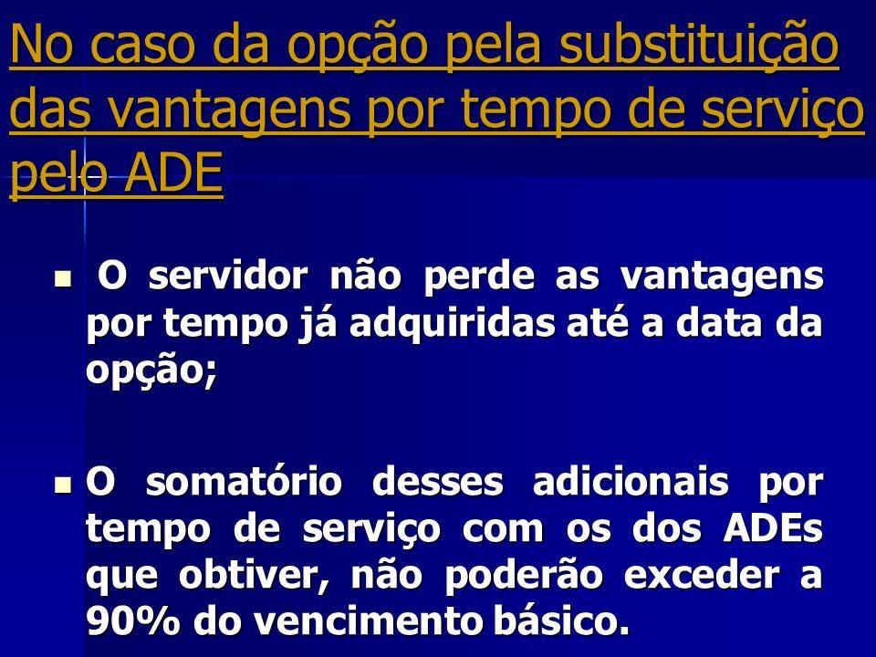 No caso da opção pela substituição das vantagens por tempo de serviço pelo ADE