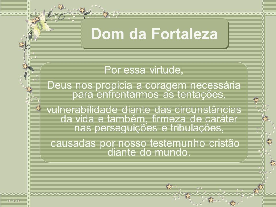 Dom da Fortaleza Por essa virtude,