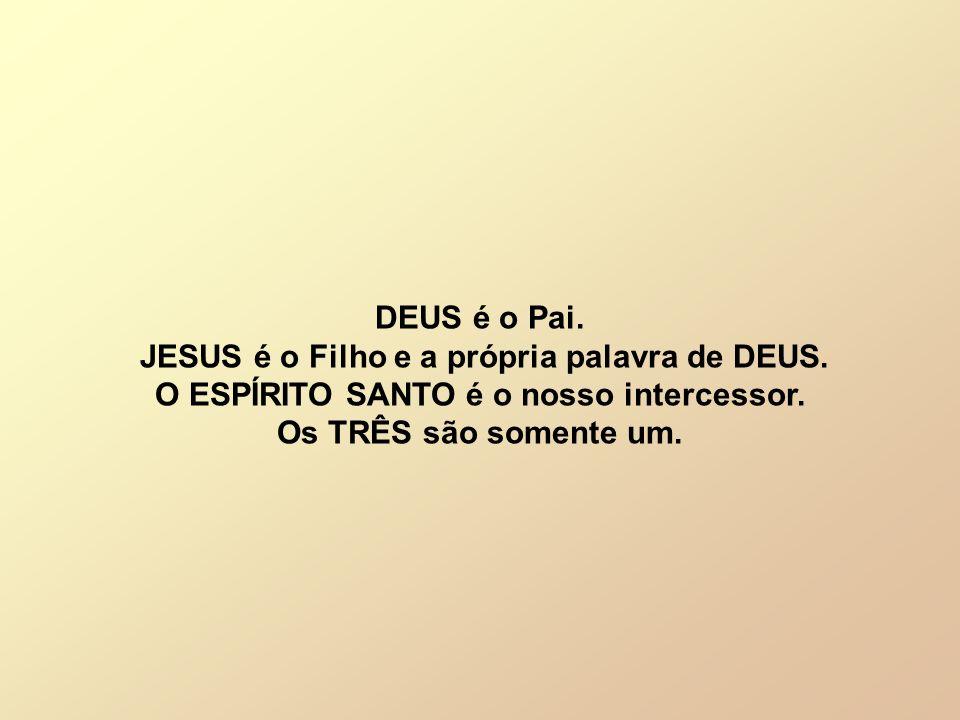 JESUS é o Filho e a própria palavra de DEUS.