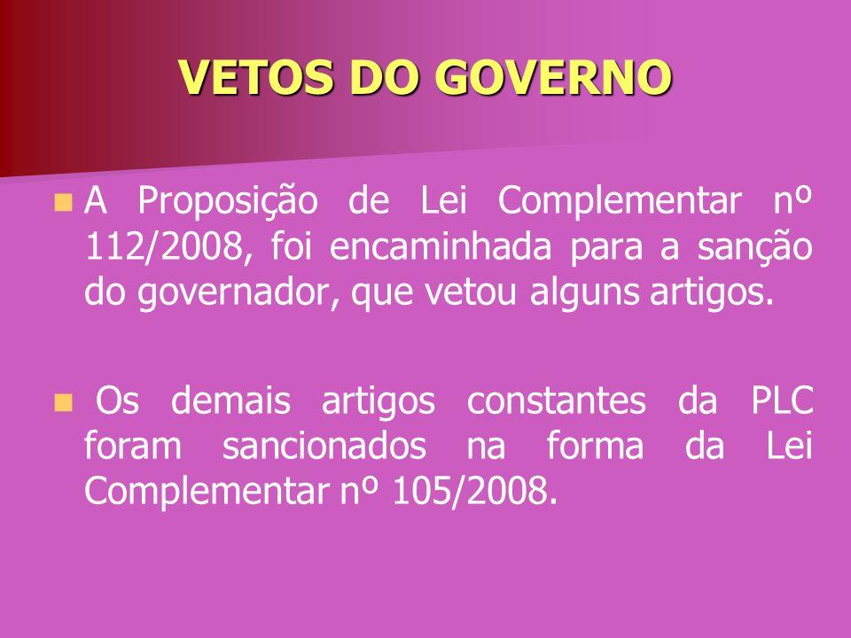 VETOS DO GOVERNO A Proposição de Lei Complementar nº 112/2008, foi encaminhada para a sanção do governador, que vetou alguns artigos.
