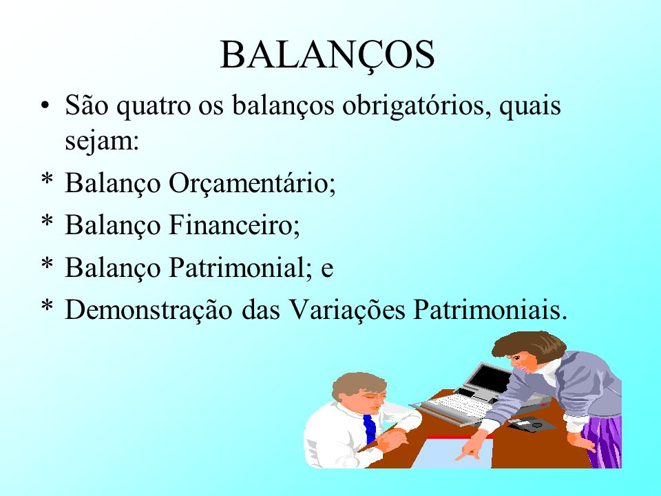 BALANÇOS São quatro os balanços obrigatórios, quais sejam: