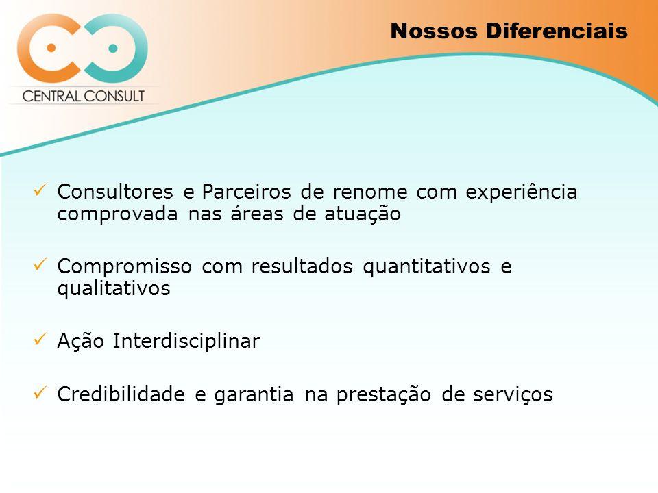 Nossos Diferenciais Consultores e Parceiros de renome com experiência comprovada nas áreas de atuação.