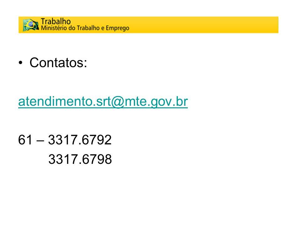 Contatos: atendimento.srt@mte.gov.br 61 – 3317.6792 3317.6798