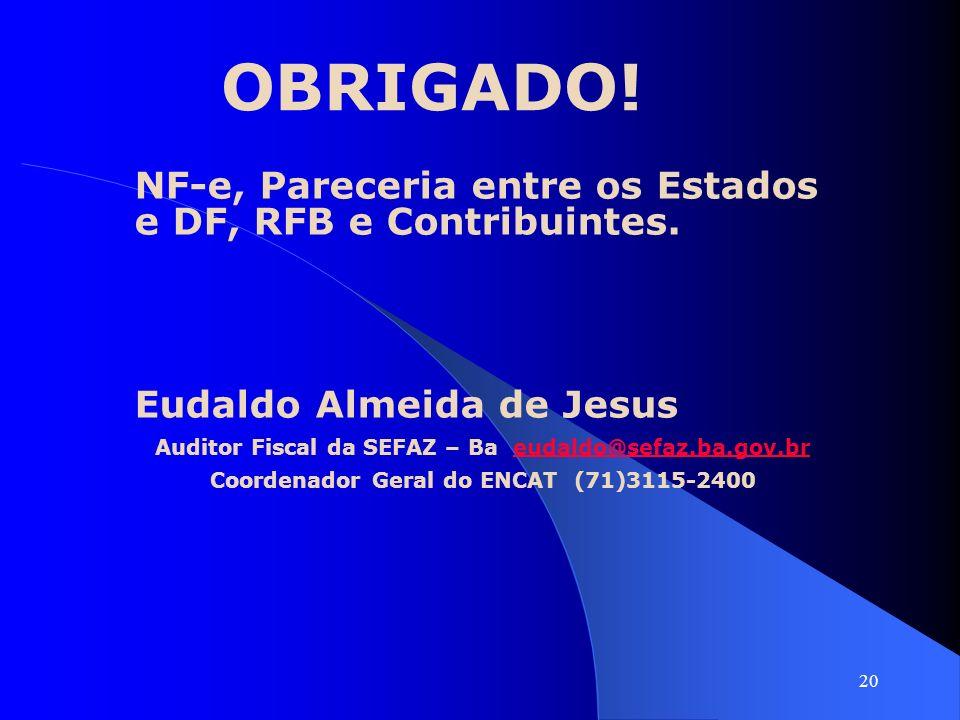 OBRIGADO! NF-e, Pareceria entre os Estados e DF, RFB e Contribuintes.