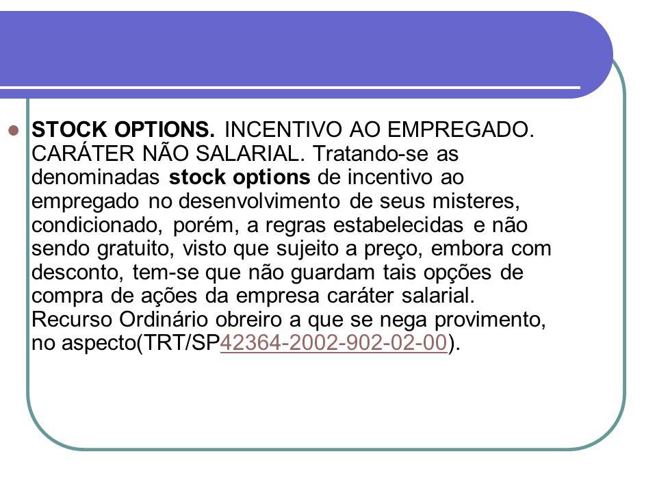 STOCK OPTIONS. INCENTIVO AO EMPREGADO. CARÁTER NÃO SALARIAL