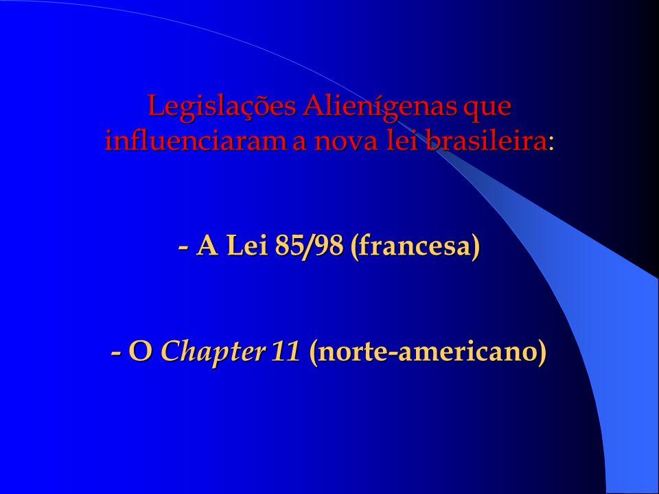 Legislações Alienígenas que influenciaram a nova lei brasileira: - A Lei 85/98 (francesa) - O Chapter 11 (norte-americano)