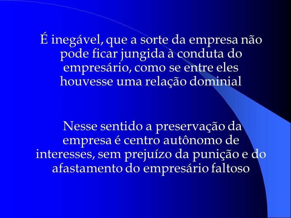 É inegável, que a sorte da empresa não pode ficar jungida à conduta do empresário, como se entre eles houvesse uma relação dominial