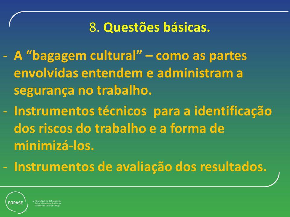 8. Questões básicas. A bagagem cultural – como as partes envolvidas entendem e administram a segurança no trabalho.