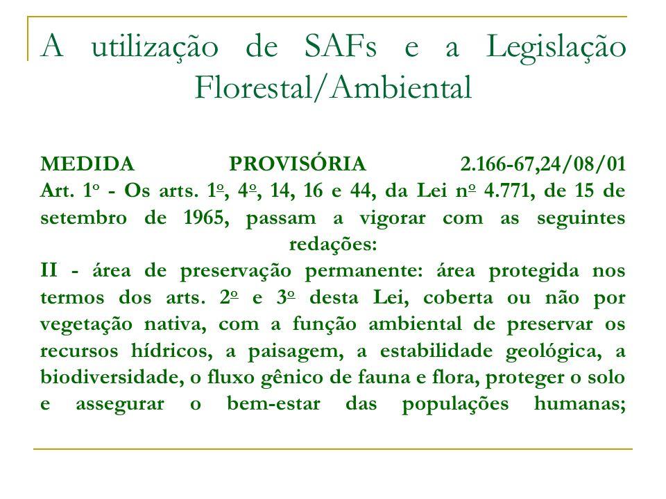 A utilização de SAFs e a Legislação Florestal/Ambiental MEDIDA PROVISÓRIA 2.166-67,24/08/01 Art. 1o - Os arts.