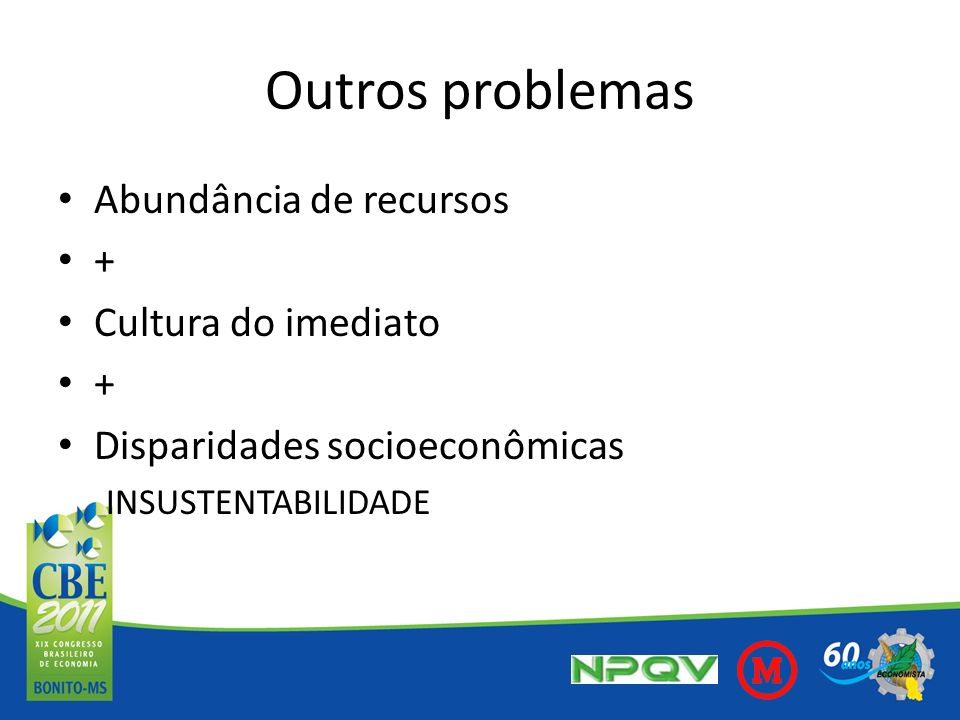 Outros problemas Abundância de recursos + Cultura do imediato