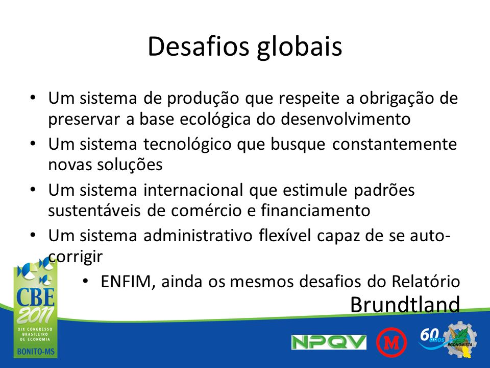 Desafios globais Um sistema de produção que respeite a obrigação de preservar a base ecológica do desenvolvimento.