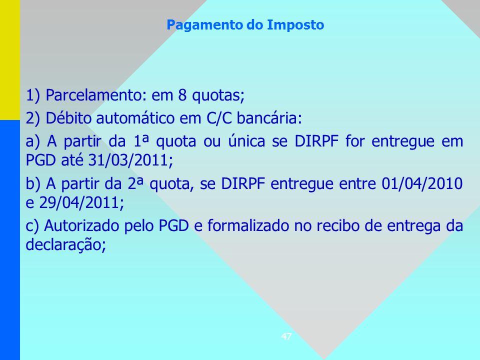 1) Parcelamento: em 8 quotas; 2) Débito automático em C/C bancária: