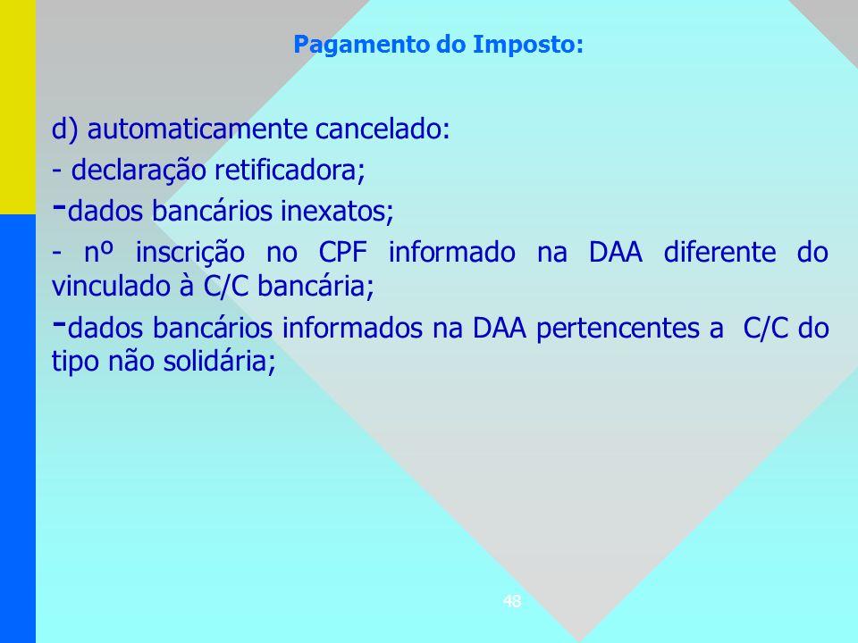 d) automaticamente cancelado: - declaração retificadora;