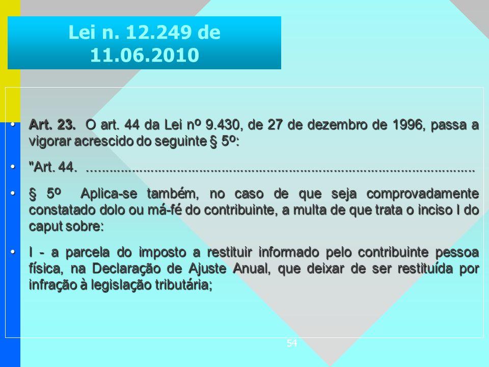 Lei n. 12.249 de 11.06.2010 Art. 23. O art. 44 da Lei nº 9.430, de 27 de dezembro de 1996, passa a vigorar acrescido do seguinte § 5º: