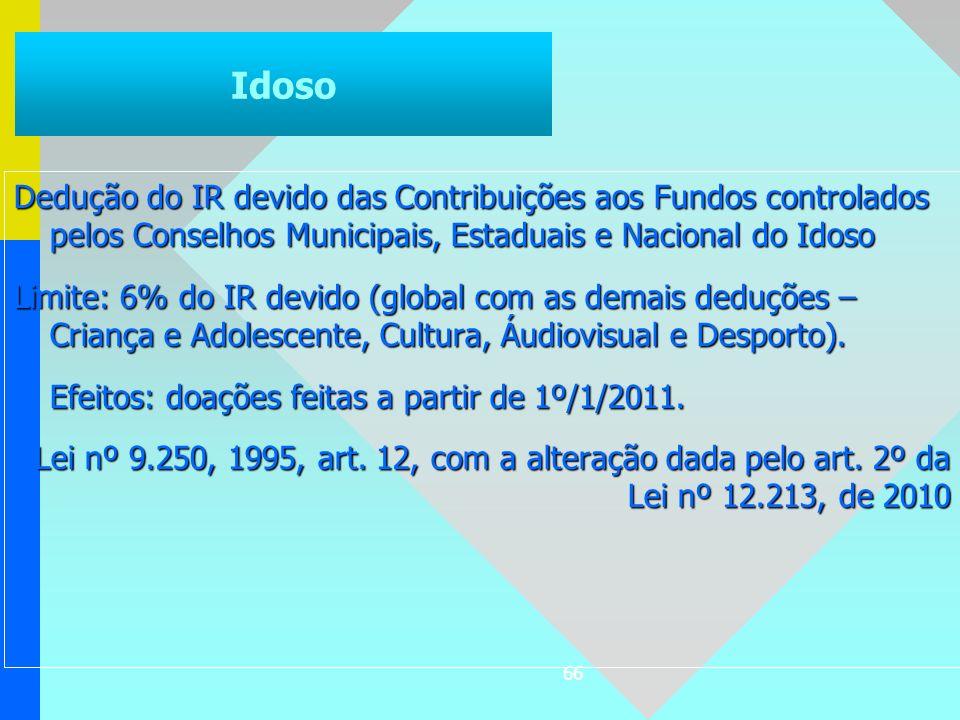 Idoso Dedução do IR devido das Contribuições aos Fundos controlados pelos Conselhos Municipais, Estaduais e Nacional do Idoso.