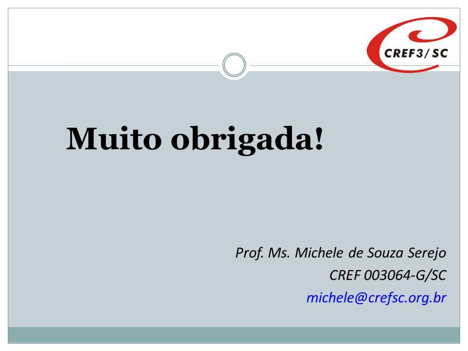 Muito obrigada! Prof. Ms. Michele de Souza Serejo CREF 003064-G/SC