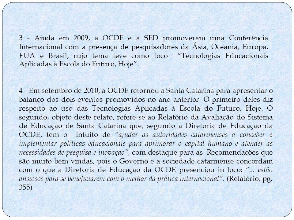 3 - Ainda em 2009, a OCDE e a SED promoveram uma Conferência Internacional com a presença de pesquisadores da Ásia, Oceania, Europa, EUA e Brasil, cujo tema teve como foco Tecnologias Educacionais Aplicadas à Escola do Futuro, Hoje .