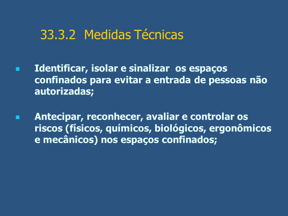 33.3.2 Medidas Técnicas Identificar, isolar e sinalizar os espaços confinados para evitar a entrada de pessoas não autorizadas;
