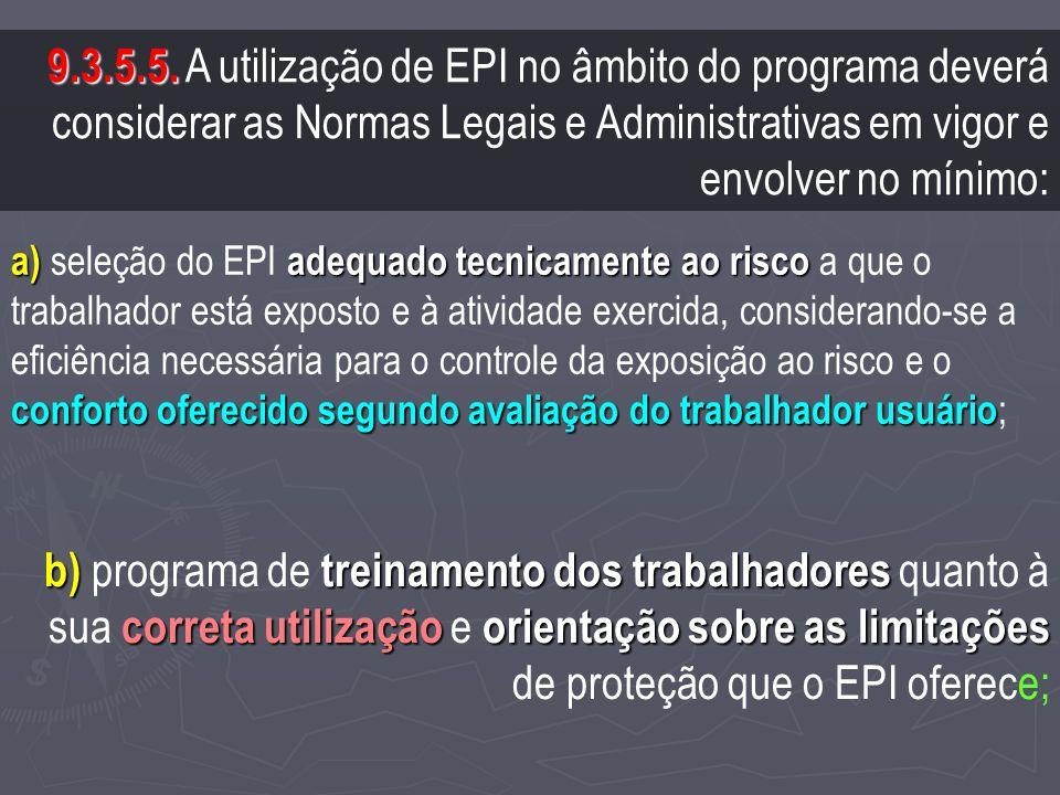 9.3.5.5. A utilização de EPI no âmbito do programa deverá considerar as Normas Legais e Administrativas em vigor e envolver no mínimo: