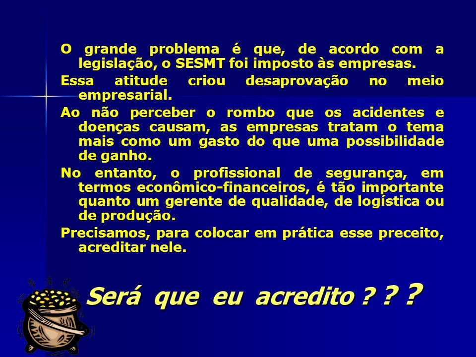 O grande problema é que, de acordo com a legislação, o SESMT foi imposto às empresas.